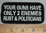 3470 W - Your Guns Have Only 2 Enemies - Rust & Politicians - Embroidery Patch