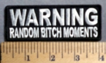 790 CP - WARNING - Random Bitch Moments -  Embroidery Patch