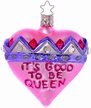 Good to be Queen Ornament by Inge Glas