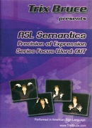 ASL Semantics: Precision of Expression Series Focus Word OUT