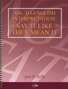 ASL-to-English Interpretation: Say It Like They Mean It
