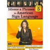 Idioms & Phrases in American Sign Language Volume 5