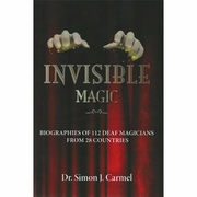 Invisible Magic: Biographies of 112 Deaf Magicians From 28 Countries