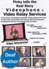 Pinky Tells the Real Story Videophone & Video Relay Services