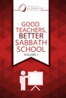 GOOD TEACHERS, BETTER SABBATH SCHOOL -VOLUME 1