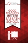 GOOD TEACHERS, BETTER SABBATH SCHOOL -VOLUME 2
