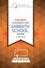 THE BEST COUNSELS ON SABBATH SCHOOL WORK