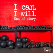 I Can. I Will. End Of Story. - Wall Decals