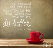 Maya Angelou Do Better - Wall Decal Quote