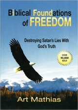 Biblical Foundations of Freedom by Art Mathias -Destroying Satan's Lies