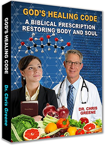 God's Healing Code by Dr. Chris Greene - A Biblical Prescription Restoring Body and Soul