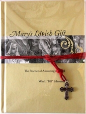 Mary's Lavish Gift: The Practice of Anointing with Oil by Bill Edmunds