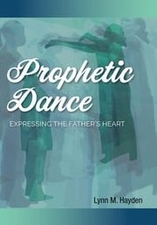 Prophetic Praise & Worship Dance - Expressing the Father's Heart Teaching Training DVD by Lynn Hayden