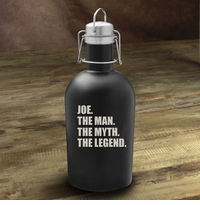 The Man. The Myth. The Legend. Matte Black Growler