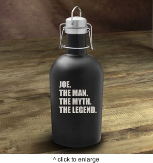 The Man. The Myth. The Legend. Matte Black Growler - click to enlarge