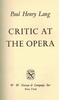 Critic at the Opera    (Paul Henry Lang)   0-393-02163-7