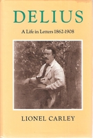 Delius, A Life in Letters   (Lionel Carley)   (0-674-19570-1)