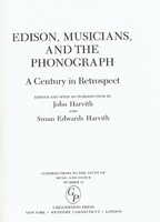 Edison, Musicians, the Phonograph, a Century  (Harvith)  0-313-25393-5