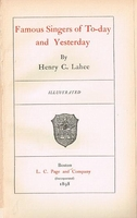Famous Singers of Today and Yesterday, 1st Ed.   (Henry C. Lahee)