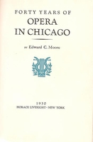 Forty Years of Opera in Chicago  (Edward Moore)