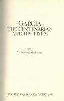 Garcia, Centenarian and his times (Mackinlay) 0-306-70671-7