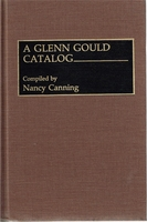 Glenn Gould Catalog      (Nancy Canning)      (0-313-27412-6)