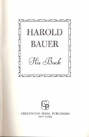 Harold Bauer   -   His Book   [Autobiography]     (837124891)