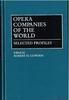 Opera Companies of the World    (Cowden)   0-313-26220-9
