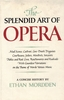 The Splendid Art of Opera    (Ethan Mordden)   0-416-00731-7
