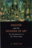 Wagner and the Wonder of Art    (M. Owen Lee)     978-0-8020-9573-2