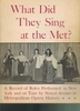 What did They Sing at the Met?, 1st Ed.    (Robert J. Wayner)