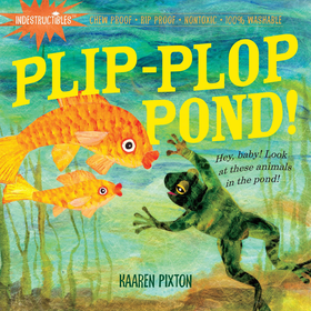Workman Indestructibles Baby Book Plip-Plop Pond!