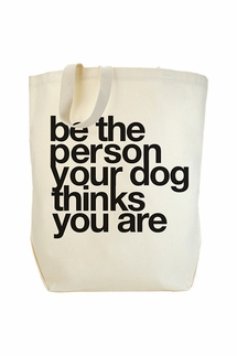 Dogeared Be The Person Your Dog Thinks You Are Tote