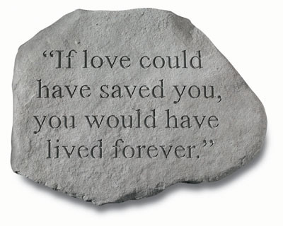 Garden Memorial Stone - If Love Could Have Saved You