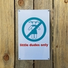 Little Dudes Only Metal Logo Sign