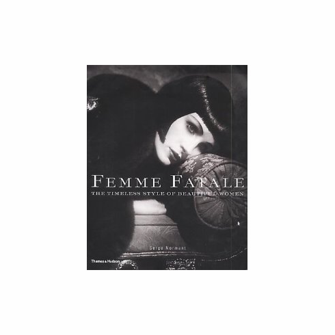 Femme Fatale: The Timeless Style of Beautiful Women by Serge Normant (Hardcover)