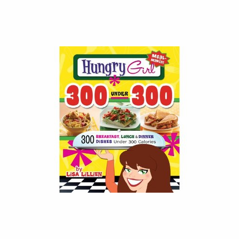 Hungry Girl 300 Under 300: 300 Breakfast, Lunch & Dinner Dishes Under 300 Calories [Paperback] new