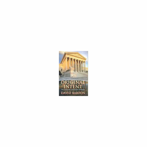 Original Intent: The Courts, the Constitution, & Religion by David Barton [Paperback] new