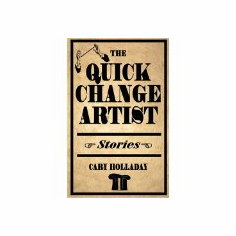 The Quick-change Artist : Cary Holladay (Hardcover, 2006), used