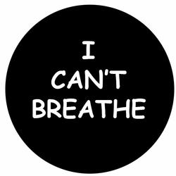 I Can't Breathe Buttons - 3 Sizes Available
