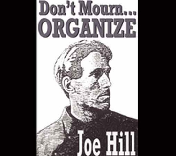 "Joe Hill ""Don't Mourn, Organize"""