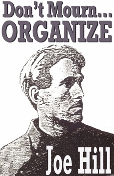 "Joe Hill ""Don't Mourn Organize"" Poster"