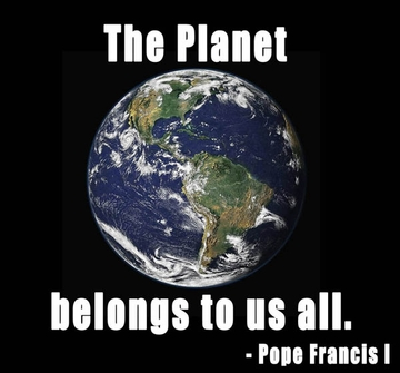 Pope Francis I - The Planet belongs to Us All.
