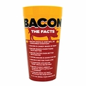 """""""Bacon: The Facts"""" Plastic Cup"""