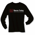Bacon Today - Daily News Long Sleeve Shirt