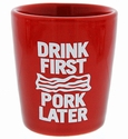 """""""Drink First Pork Later"""" Red Shot Glass"""