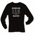 Exercise. . .Bacon Long Sleeve Shirt