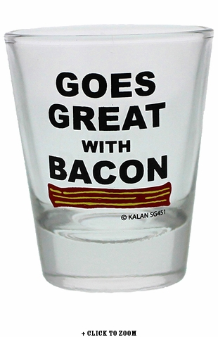 """""""Goes Great With Bacon"""" Shot Glass"""