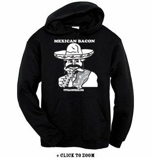 Mexican Bacon - Hooded Sweatshirt
