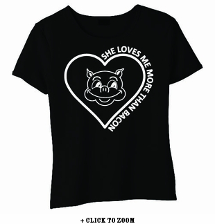 She Loves Me More Than Bacon Baby Doll Shirt